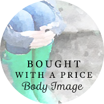 Bought with a Price: Body Image | Sweet is the Light