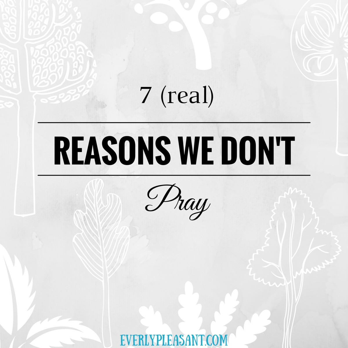7 (real) reasons we don't pray (from everlypleasant.com)